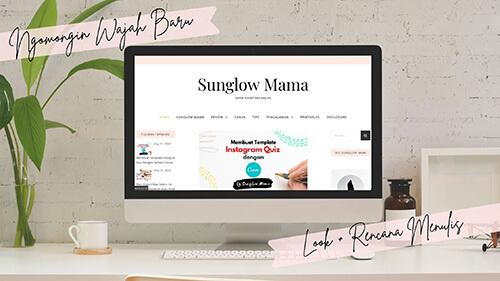 Wajah Baru 'Sunglow Mama' dan 6 Tips Mengganti Tampilan Blog