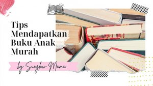 Mau Import Atau Islami, Ini Tips Mendapatkan Buku Anak Murah