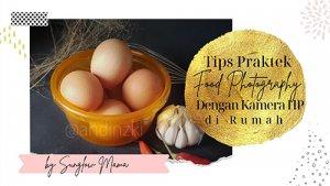 Tips Praktek Food Photography Dengan Kamera HP Di Rumah