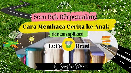 seru-bak-berpetualang-cara-membaca-cerita-ke-anak-dengan-lets-read