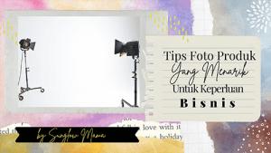 Klik! Tips Foto Produk Yang Menarik Untuk Keperluan Bisnis