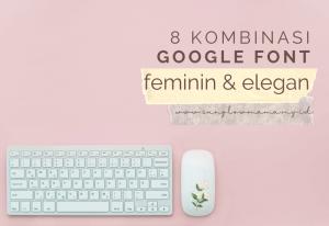 Read more about the article 8 Kombinasi Google Font Feminin dan Elegan